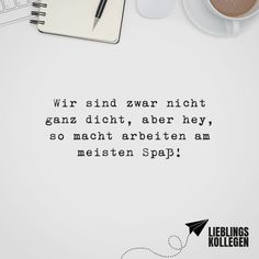 We are not very close, but hey, that's the way to work most of the fun - ENTERTAINMENT Work Memes, Work Quotes, Life Quotes, German Quotes, Sarcasm Humor, Visual Statements, Thats The Way, Love My Job, Funny Fails