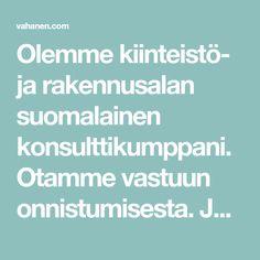 Olemme kiinteistö- ja rakennusalan suomalainen konsulttikumppani. Otamme vastuun onnistumisesta. Johdamme hankkeen yhdessä laadukkaasti maaliin.