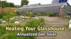 How to build a Geo-Solar Greenhouse - The Permaculture Research Institute Heating A Greenhouse, Build A Greenhouse, Greenhouse Ideas, Greenhouse Interiors, Future Farms, Garden Buildings, Earthship, Farm Gardens, Glass House