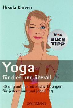 Yoga für dich und überall: 60 unglaublich nützliche Übungen - für jedermann und jeden Tag von Ursula Karven http://www.amazon.de/dp/344216995X/ref=cm_sw_r_pi_dp_oRdNub0K8SEKQ