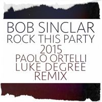 "Bob Sinclar - Rock This Party 2015 (Paolo Ortelli & Luke Degree Remix) FREE DOWNLOAD by Paolo Ortelli ""Spankers"" on SoundCloud"