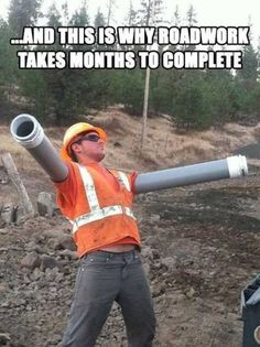 It's supposed to say: THIS IS WHY ROADWORK TAKES MONTHS TO COMPLETE
