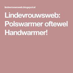 Lindevrouwsweb: Polswarmer oftewel Handwarmer!