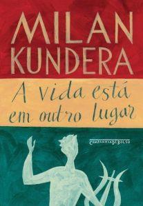 A Vida Está em Outro Lugar - Milan Kundera