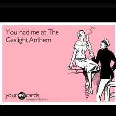 You had me at The Gaslight Anthem<3