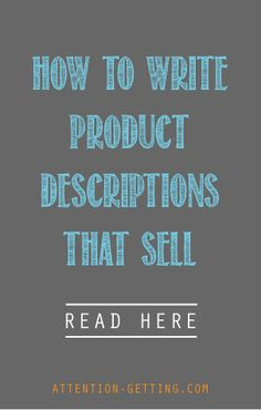 """""""How to Write Product Descriptions That Sell"""" from my Small Business Marketing Blog at http://attention-getting.com. Be sure to also check out my services for Etsy shops at https://www.etsy.com/shop/AttentionGetting."""