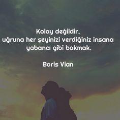 Kolay değildir, uğruna her şeyinizi verdiğiniz insana yabancı gibi bakmak.   - Boris Vian  #sözler #anlamlısözler #güzelsözler #manalısözler #özlüsözler #alıntı #alıntılar #alıntıdır #alıntısözler
