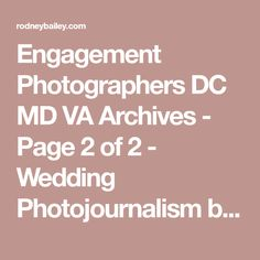 Engagement Photographers DC MD VA Archives - Page 2 of 2 - Wedding Photojournalism by Rodney Bailey