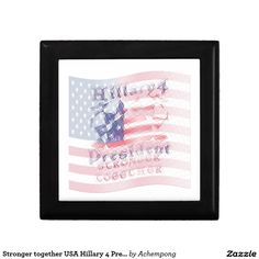 Stronger together USA Hillary 4 President American #beautiful #amazing Campaign #Gift #Boxes  #products #sold #on #zazzle