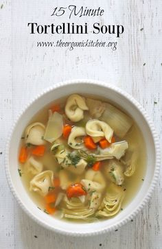 15 MinuteTortellini Soup! | The Organic Kitchen Blog and Tutorials