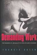 Demanding work : the paradox of job quality in the affluent economy / by Francis Green (2006)