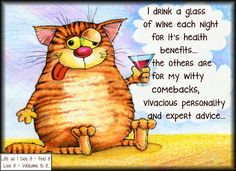 I drink a glass of wine each night for the health benefits, the rest, well......