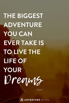 the biggest adventure you can take is to live the life of your dreams