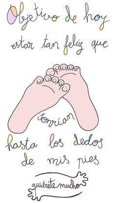Láminas Positivas de QuiéreteMucho: Objetivo de hoy; estar tan feliz que sonrían hasta los dedos de mis pies ----} @quieretemucho_