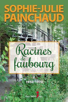 Racines de faubourg - tome 1 - Sophie-Julie Painchaud Guy, Saint Jean, Roots, Letters, Books To Read