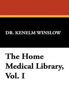 The Home Medical Library, Vol. I, by Dr. Kenelm Winslow (Paperback)