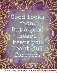 Good looks fade. But a good heart keeps your beautiful forever. Good thing I have a good heart The Words, Cool Words, Words Quotes, Me Quotes, Funny Quotes, Sayings, Beauty Quotes, Sassy Quotes, Beauty Advice