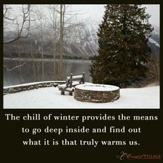 The chill of winter provides the means to go deep inside and find out what it is that truly warms us.