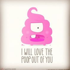 I will love the poop out of you #love #illustration