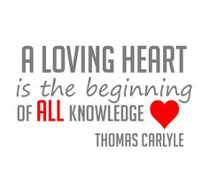 A loving heart is the beginning of all knowledge. #heart #love #quote
