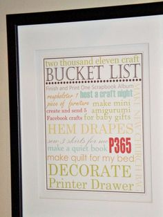 One way to stay accountable to your New Year's Resolutions, goals, or Bucket List! Make it look good, and hang it up!
