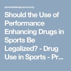performance enhancing drugs should be legalised This months debate focuses on the question should performance-enhancing drugs be legalized in everyday sports before failing a drug test in 2006, shawne merriman was in highlight reel upon highlight reel during his 2005 season as the nfl defensive rookie of the year.