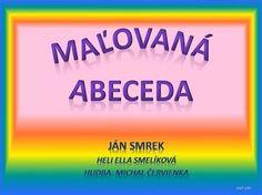 Veršovaná abeceda od Jána Smreka - Maľovaná Abeceda Slovak Language, Crafts For Kids To Make, Preschool, The Creator, Teacher, Writing, Education, Reading, Children