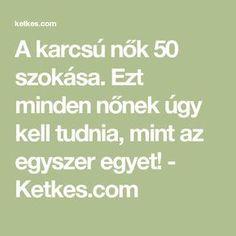 A karcsú nők 50 szokása. Ezt minden nőnek úgy kell tudnia, mint az egyszer egyet! - Ketkes.com Nalu, Anti Aging, Detox, Health Fitness, Minden, Weight Loss, Math Equations, Workout, Healthy