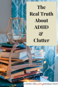 When we try to make a decision about something, it has an emotional component. Decluttering itself is an emotional process. Learn the real truth about ADHD and clutter. #adhd  #clutter #declutter