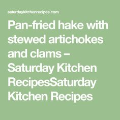 Pan-fried hake with stewed artichokes and clams – Saturday Kitchen RecipesSaturday Kitchen Recipes Saturday Kitchen Recipes, Fish Stock, Fresh Chives, Artichokes, Clams, Cooking Time, Stuffed Peppers, Clam, Seashells