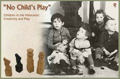 No Child's Play - Children in the Holocaust: Creativity and Play