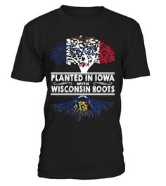 Planted in Iowa with Wisconsin Roots State T-Shirt #PlantedInIowa