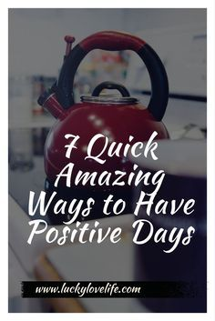 Tips for having more good days and quick ways to start that change right away.