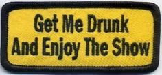 Get Me Drunk And Enjoy The Show Funny MC Club Fun NEW Biker Vest Patch PAT-2645 - http://weirdthingstobuy.net/get-me-drunk-and-enjoy-the-show-funny-mc-club-fun-new-biker-vest-patch-pat-2645