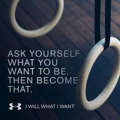 Ask yourself what you want to be. Then become that. #IWILLWHATIWANT #inspiration