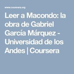 Leer a Macondo: la obra de Gabriel García Márquez - Universidad de los Andes | Coursera