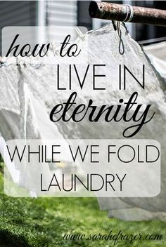 How to Live with Eternity, While We Fold Laundry - Sarah E. Frazer