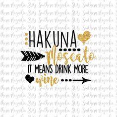314e76e20e Hakuna Moscato - It Means Drink More Wine - Silhouette - Cricut - Cut File  - SVG Design - Best Friends - Girl Quotes - Wine - Namast ay