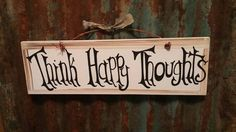 Think Happy Thoughts Sign by TheCountryShed on Etsy