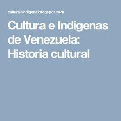 Cultura e Indigenas de Venezuela: Historia cultural