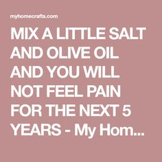 MIX A LITTLE SALT AND OLIVE OIL AND YOU WILL NOT FEEL PAIN FOR THE NEXT 5 YEARS - My Home Crafts