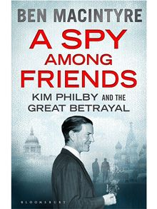 A Spy Among Friends: Kim Philby and the Great Betrayal, by Ben Macintyre
