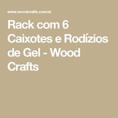 Rack com 6 Caixotes e Rodízios de Gel - Wood Crafts