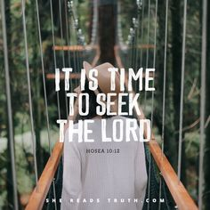 """The time is now. """"It's time to seek the Lord."""" - Hosea 10:12 
