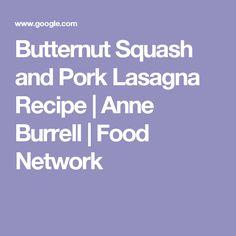 Butternut Squash and Pork Lasagna Recipe   Anne Burrell   Food Network