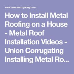 How to Install Metal Roofing on a House - Metal Roof Installation Videos - Union Corrugating Installing Metal Roofing Videos