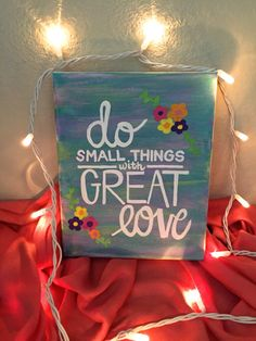 Do Small Things with Great Love  10x8 by TheDailyCanvas on Etsy Daily Inspiration!