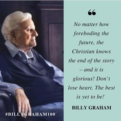 no matter how foreboding the future, the Christian knows the end of the story - and it is glorious! Biblical Quotes, Bible Verses Quotes, Faith Quotes, Spiritual Quotes, Positive Quotes, Scriptures, True Quotes, Billy Graham Quotes, Rev Billy Graham