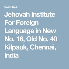 Jehovah Institute For Foreign Language in New No. 16, Old No. 40 Kilpauk,  Chennai, India