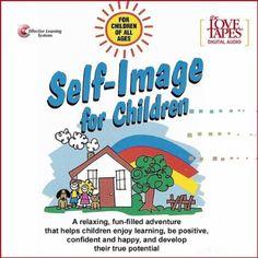 Self-esteem: How to Help Children & Teens Develop a Positive Self-image.